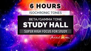 Study Hall  - 6 Hours of ALPHA BETA GAMMA Tones For Focus & Concentration   Brainwave Entrainment