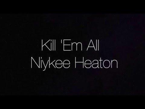 Kill 'Em All-Niykee Heaton Lyric Video