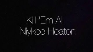 Watch Niykee Heaton Kill Em All video