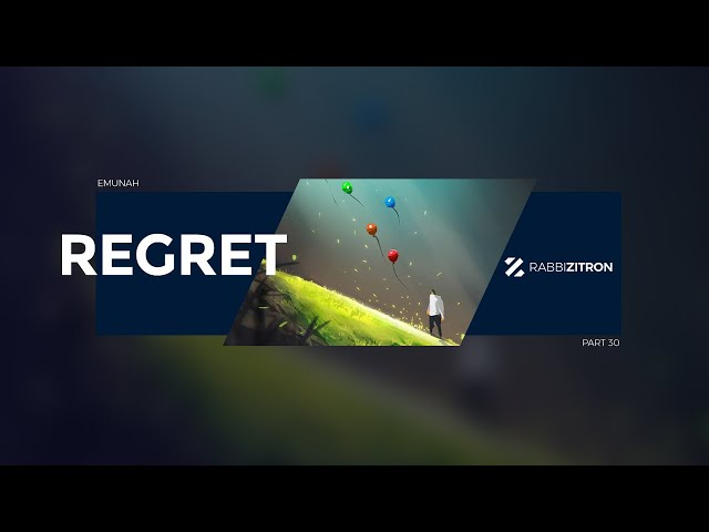 Emunah Part 30: Regret