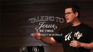 Talking to Jesus Week 3 | Pastor Matt McDonald | Common Ground Church