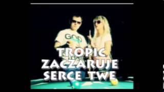 Tropic - Zaczaruje serce twe 2013 - Audio