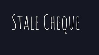 What is a stale cheque / outdated cheque?