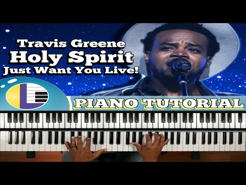 TRAVIS GREENE: Holy Spirit/Just Want You PIANO TUTORIAL