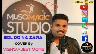 Bol Do Na Zara | Vishwajeet More | Cover