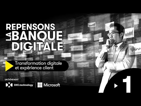 "Repensons la banque digitale : ""Transformation digitale et expérience client"""