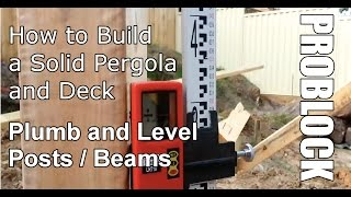 How To Build A Solid Pergola And Deck - Plumb And Level Posts And Beams