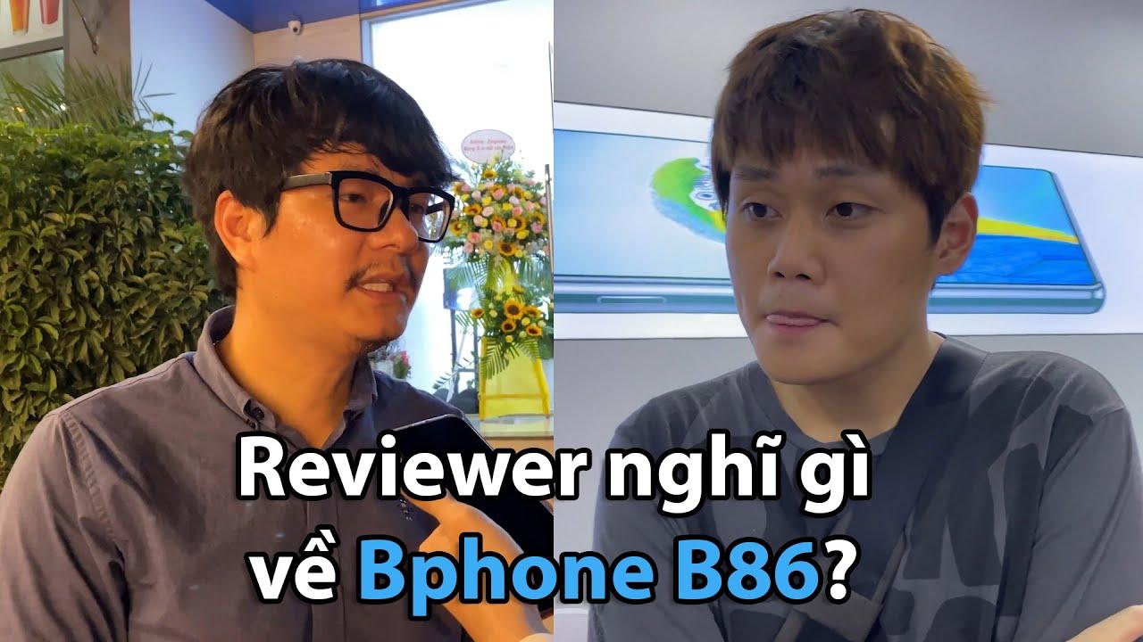 Cảm nhận của các Reviewer hàng đầu Việt nam về Bphone B86