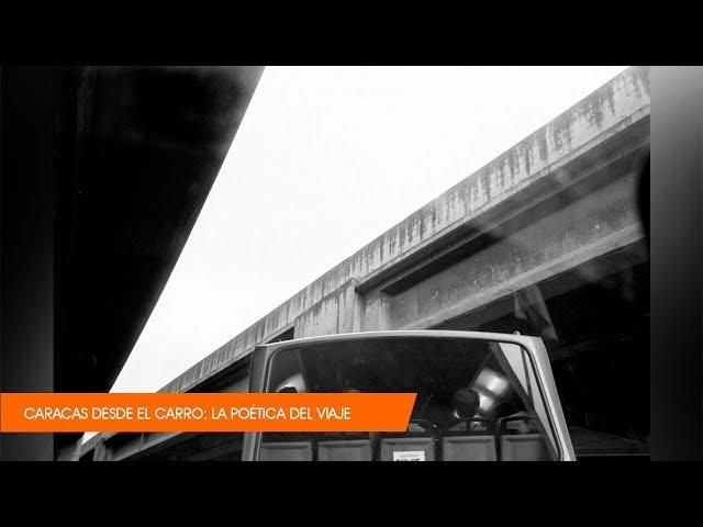 CARACAS DESDE EL CARRO: la poética del viaje