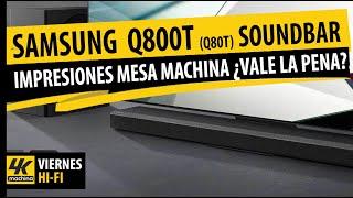 Barra de Sonido Samsung Q800T Q80T Impresiones Mesa Machina ¿Vale la Pena esta Soundbar a tal Valor?