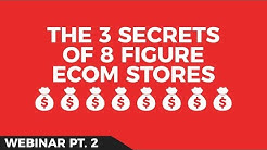 The 3 Secrets of 8 Figure Ecommerce [Ecommerce Webinar Part 2]