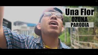 PARODIA UNA FLOR - OZUNA (VIDEO OFICIAL)