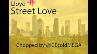 Lloyd - Street Love (Chopped by @ICEcoldMEGA)