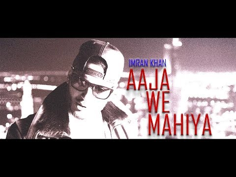 Imran Khan - Aaja We Mahiya (Unofficial Music Video)