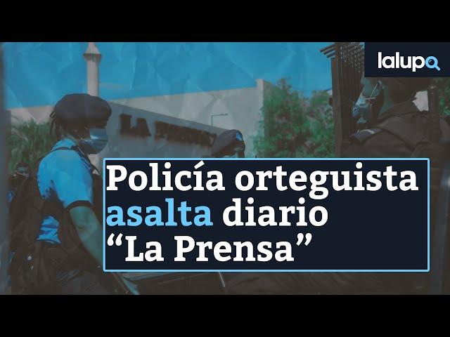 Policía orteguista asalta diario La Prensa
