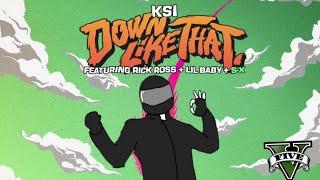 GTA5 KSI – Down Like That (feat. Rick Ross, Lil Baby & S-X)