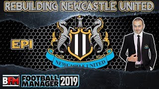 FM19 - EP1 - Rebuilding Newcastle United - Football Manager 2019