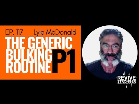 117: Lyle McDonald - The Generic Bulking Routine Part 1
