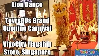 Lion Dance at Singaopre ToysRUs Grand Opening Carnival at VivoCity Flagship Store