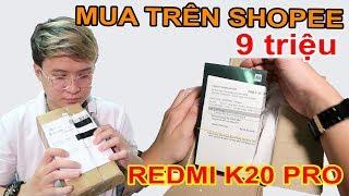 KHÔNG SỢ PHỐT - Mở hộp Redmi K20 Pro giá 9tr đặt trên LAZADA, SHOPEE. | MUA HÀNG ONLINE