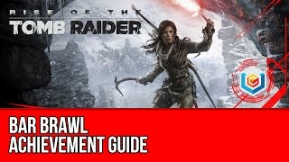 Rise of the Tomb Raider - Bar Brawl Achievement Guide