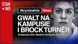 Brock Turner i gwałty na kampusie - KryminalnieNews #2