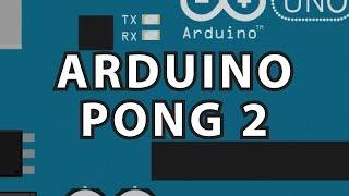 Arduino 10 : Arduino Pong 2