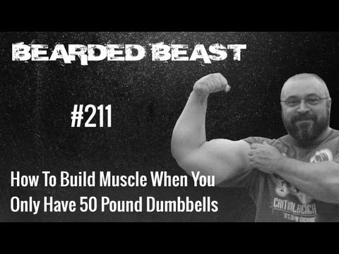 How To Build Muscle When You Only Have 50 Pound Dumbbells - BBOD #211