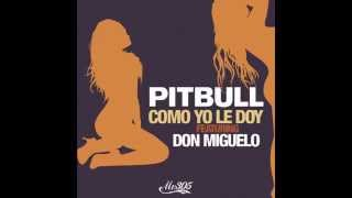Pitbull Ft. Don Miguelo – Como Yo le Doy(1 Hour )