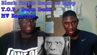 Black People React to Kpop - T.O.P - DOOM DADA MV Reaction