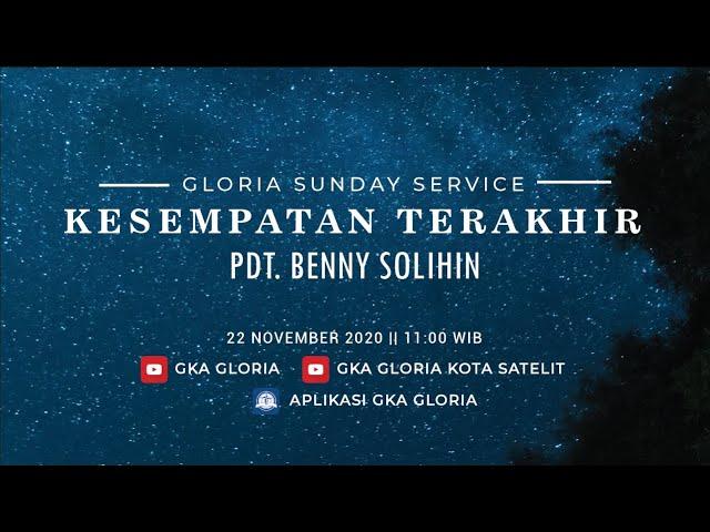 Gloria Sunday Service - Pdt  Benny Solihin - Kesempatan Terakhir - 22 November 2020