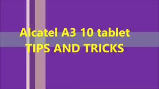 Alcatel A3 10 tablet Tips and tricks | Alcatel tablet guide