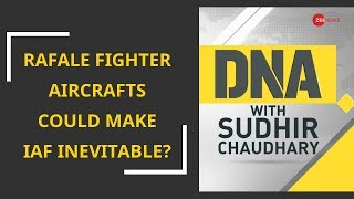 DNA: Rafale fighter aircrafts could make IAF inevitable?
