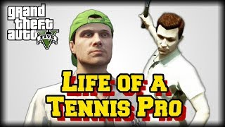 Life of a Tennis Pro : A GTA V Documentary