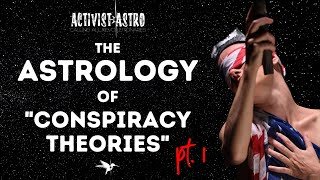 "The Astrology of ""Conspiracy Theories"" Pt. 1"