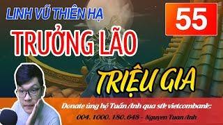 LINH VŨ THIÊN HẠ TẬP 55 TRƯỞNG LÃO TRIỆU GIA-TRUYỆN TIÊN HIỆP- MC TUẤN ANH