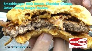 Smashburger Bbq Bacon, Cheedar, Onion String Burger Review