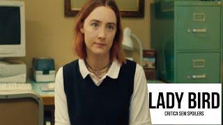 Lady Bird - A Hora de Voar | Crítica Sem Spoilers | FILMES DO OSCAR 2018