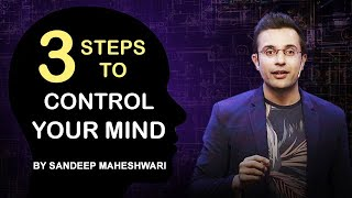 3 Steps to Control Your Mind - By Sandeep Maheshwari | Motivational Video | Hindi