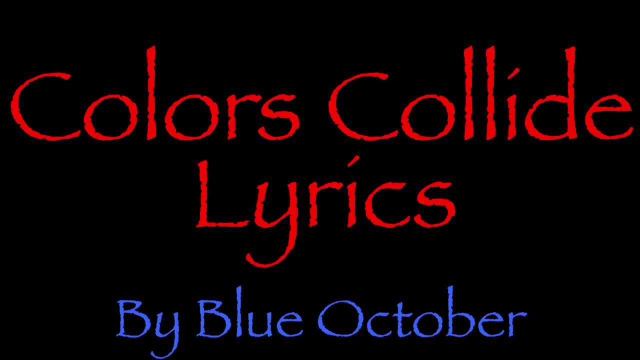Colors Collide Blue October Lyrics Chords Chordify