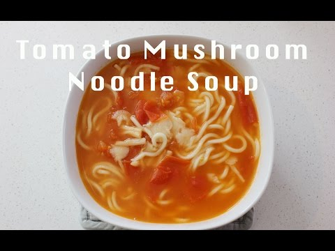 Easy Tomato Mushroom Noodle Soup   As Quick As Instant Noodles