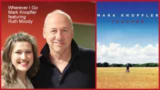 Mark Knopfler featuring Ruth Moody - Wherever I Go
