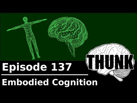 THUNK - 137. Embodied Cognition