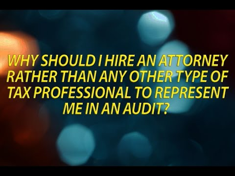 Why should I hire a tax attorney to represent me in a tax audit?