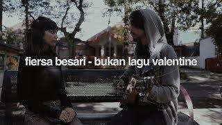 Download FIERSA BESARI - Bukan Lagu Valentine (official lyric video)