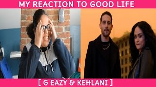 My Reaction To Good Life By G Eazy & Kehlani