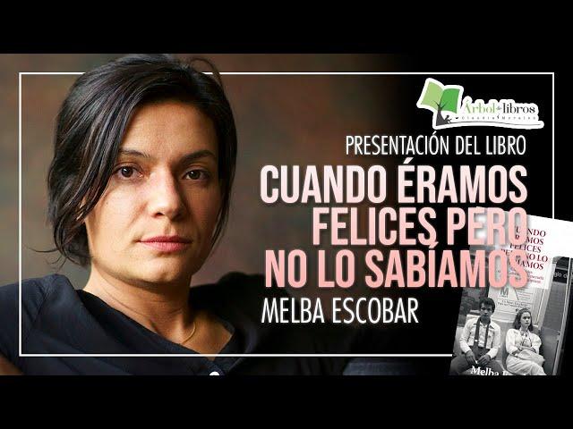 Melba Escobar presenta Cuando éramos felices pero no lo sabíamos en Árbol de Libros