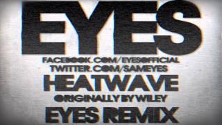 Heatwave (Eyes Remix) - Wiley (FREE DOWNLOAD!)