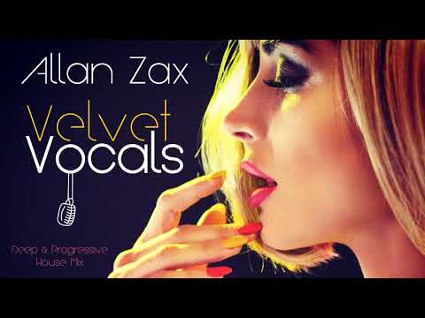 Allan Zax - Velvet Vocals (Deep & Progressive House Mix)