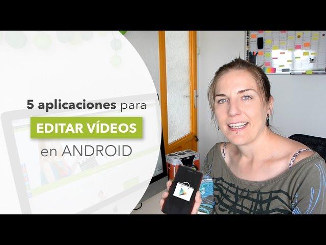 5 editores de vídeo para android que deberías conocer y sus características.